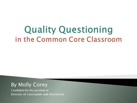 By Molly Corey Candidate for the position of Director of Curriculum and Instruction.