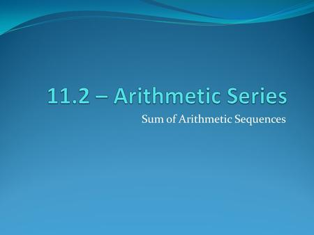 Sum of Arithmetic Sequences. Definitions Sequence Series.