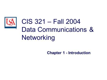 CIS 321 – Fall 2004 Data Communications & Networking Chapter 1 - Introduction.