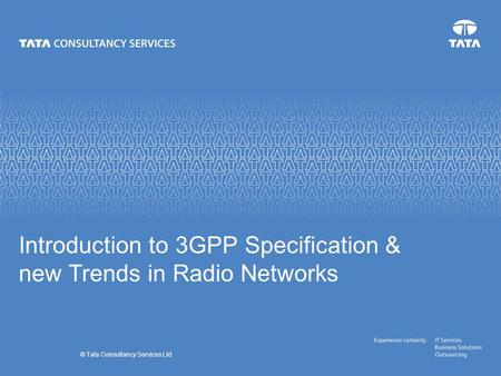 © Tata Consultancy Services Ltd Introduction to 3GPP Specification & new Trends in Radio Networks.