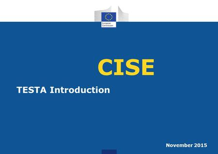 CISE TESTA Introduction November 2015. TESTA Introduction 2 TESTA – Trans European Services for Telematics between Administrations – is a data communication.