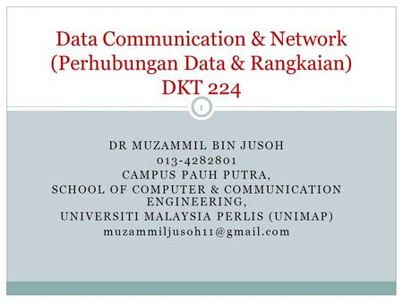 DR MUZAMMIL BIN JUSOH 013-4282801 CAMPUS PAUH PUTRA, SCHOOL OF COMPUTER & COMMUNICATION ENGINEERING, UNIVERSITI MALAYSIA PERLIS (UNIMAP)
