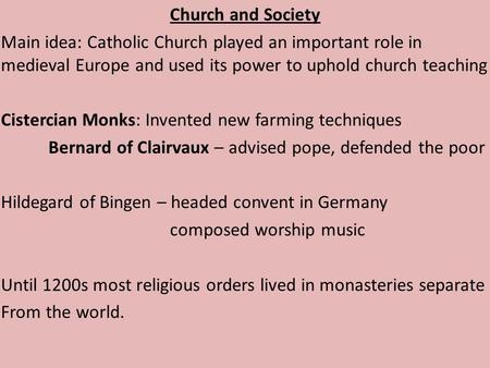 Church and Society Main idea: Catholic Church played an important role in medieval Europe and used its power to uphold church teaching Cistercian Monks: