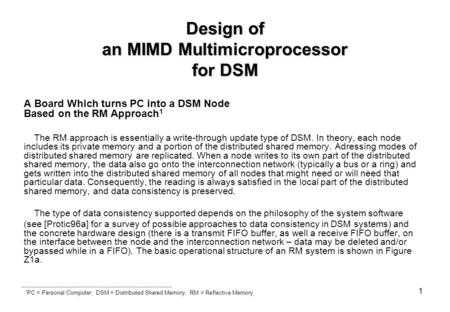 1 Design of an MIMD Multimicroprocessor for DSM A Board Which turns PC into a DSM Node Based on the RM Approach 1 The RM approach is essentially a write-through.