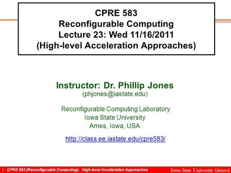1 - CPRE 583 (Reconfigurable Computing): High-level Acceleration Approaches Iowa State University (Ames) CPRE 583 Reconfigurable Computing Lecture 23: