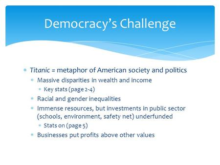  Titanic = metaphor of American society and politics  Massive disparities in wealth and income  Key stats (page 2-4)  Racial and gender inequalities.