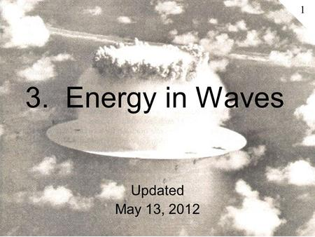 3. Energy in Waves Updated May 13, 2012 1. Index A.Waves and Amplitude 1.Amplitude and Particle Velocity 2.Impedance (of a spring) 3.Specific (acoustic)