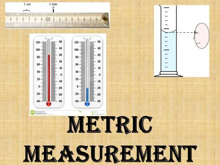 Metric Measurement. volume To Measure the volume of a liquid: –Always use the smallest one that can fit the volume you need. Use a 10 ml cylinder if you.