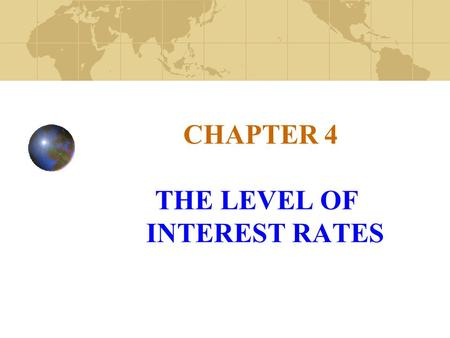 CHAPTER 4 THE LEVEL OF INTEREST RATES. Copyright© 2006 John Wiley & Sons, Inc.2 What are Interest Rates? Rental price for money. Penalty to borrowers.