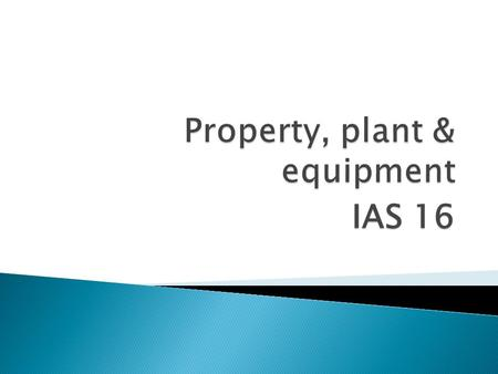 IAS 16.  Initially recognised at cost  Cost – amount of cash or cash equivalents paid or fair value of other consideration given to acquire asset 