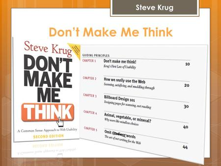 Don't Make Me Think Steve Krug. Don't Make Me Think What To Do & Not To Do:  Use short and to the point titles on links and buttons  Use links and buttons.
