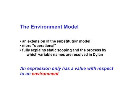 The Environment Model an extension of the substitution model more operational fully explains static scoping and the process by which variable names are.