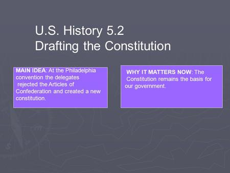 U.S. History 5.2 Drafting the Constitution MAIN IDEA: At the Philadelphia convention the delegates rejected the Articles of Confederation and created a.
