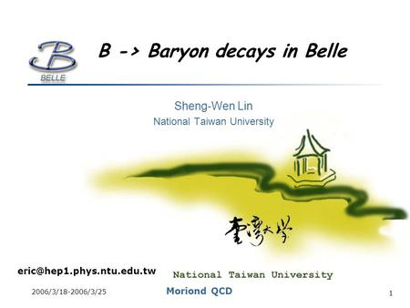 2006/3/18-2006/3/25 Moriond QCD 1 B -> Baryon decays in Belle Sheng-Wen Lin National Taiwan University