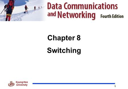 1 Kyung Hee University Chapter 8 Switching. 2 Kyung Hee University Switching  Switching  Switches are devices capable of creating temporary connections.