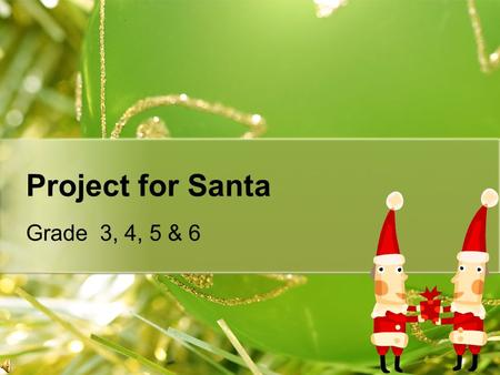 Project for Santa Grade 3, 4, 5 & 6 Project for Santa When was the last time you wrote a letter to Santa? Today we have a project to do just that.