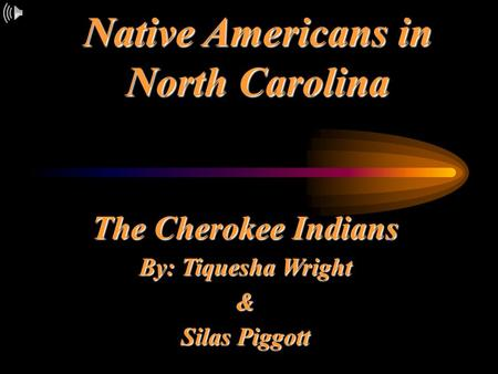Native Americans in North Carolina The Cherokee Indians By: Tiquesha Wright & Silas Piggott.