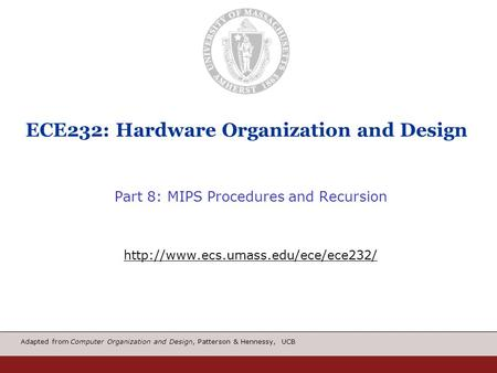 Adapted from Computer Organization and Design, Patterson & Hennessy, UCB ECE232: Hardware Organization and Design Part 8: MIPS Procedures and Recursion.