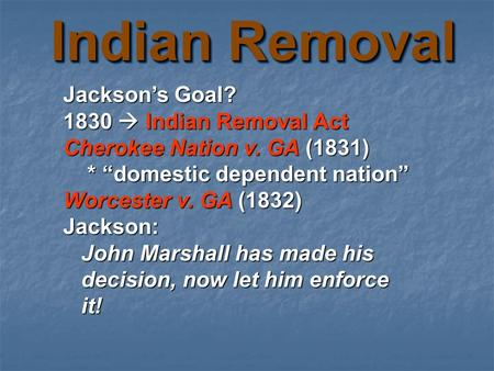 Indian Removal Jackson's Goal? 1830  Indian Removal Act
