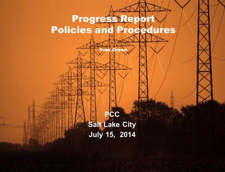 1 Progress Report Policies and Procedures Tom Green PCC Salt Lake City July 15, 2014.
