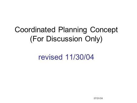 Coordinated Planning Concept (For Discussion Only) revised 11/30/04 07/01/04.