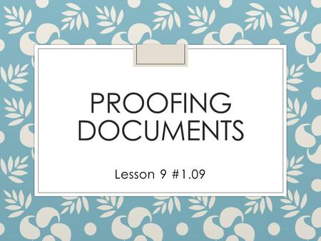 Proofing Documents Lesson 9 #1.09.