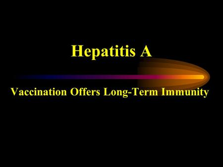 Hepatitis A Vaccination Offers Long-Term Immunity.