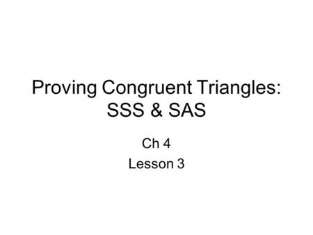 Proving Congruent Triangles: SSS & SAS Ch 4 Lesson 3.