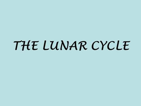 THE LUNAR CYCLE. The Lunar Cycle The moon orbits (revolution) around the Earth Takes about 28 days (one month) Causes the phases of the moon that we see.