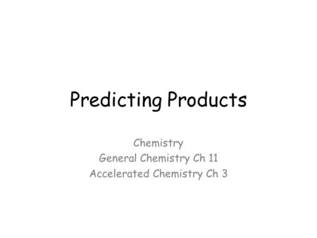 Predicting Products Chemistry General Chemistry Ch 11 Accelerated Chemistry Ch 3.