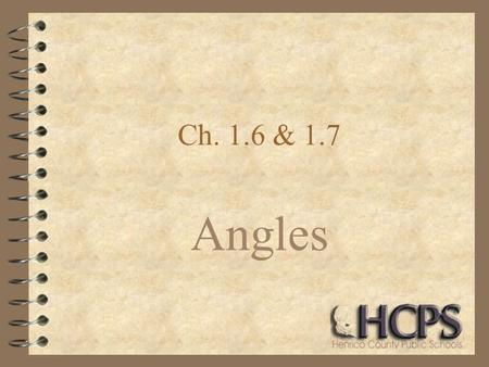 Ch. 1.6 & 1.7 Angles. RAYS 4 Have an end point and go on forever in one direction FH Name: starting point 1 st, then another point 2 nd Ex: