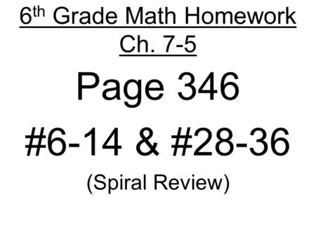 6 th Grade Math Homework Ch. 7-5 Page 346 #6-14 & #28-36 (Spiral Review)