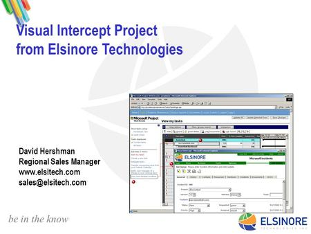 Be in the know Visual Intercept Project from Elsinore Technologies David Hershman Regional Sales Manager