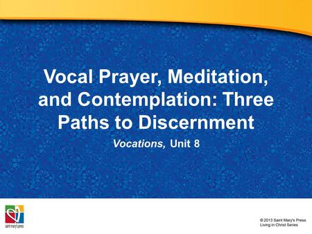 Vocal Prayer, Meditation, and Contemplation: Three Paths to Discernment Vocations, Unit 8.