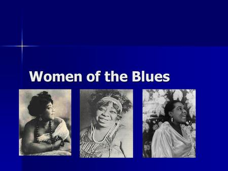 Women of the Blues. Mamie Smith First black female singer to record vocal Blues. (1920) First black female singer to record vocal Blues. (1920) Record.