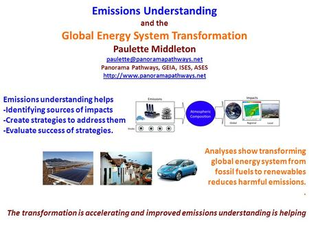 Emissions Understanding and the Global Energy System Transformation Paulette Middleton Panorama Pathways, GEIA, ISES, ASES.