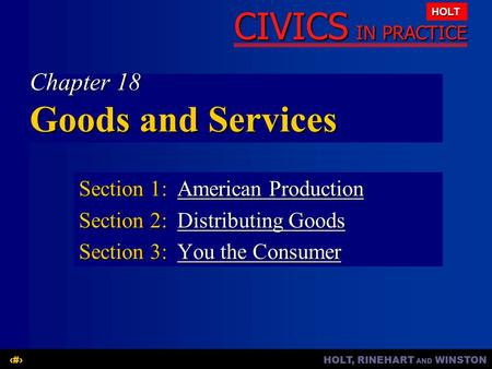 HOLT, RINEHART AND WINSTON1 CIVICS IN PRACTICE HOLT Chapter 18 Goods and Services Section 1:American Production American ProductionAmerican Production.