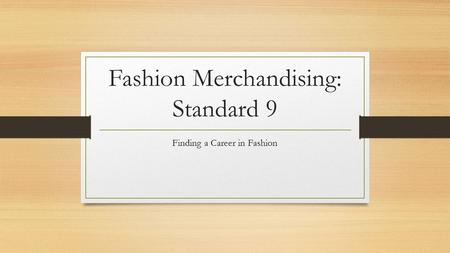 Fashion Merchandising: Standard 9 Finding a Career in Fashion.