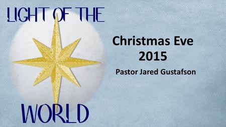 Christmas Eve 2015 Pastor Jared Gustafson. Angels in the Christmas Story Matthew 1:20, 24; 2:13 – Joseph Luke 1:11-20 – Zechariah Luke 1:26-28 – Mary.