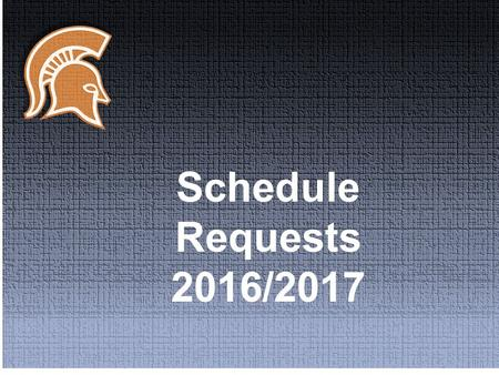 Schedule Requests 2016/2017. Six classes required 22 credits to graduate Teacher initial for all courses Standard courses are the default if no teacher.