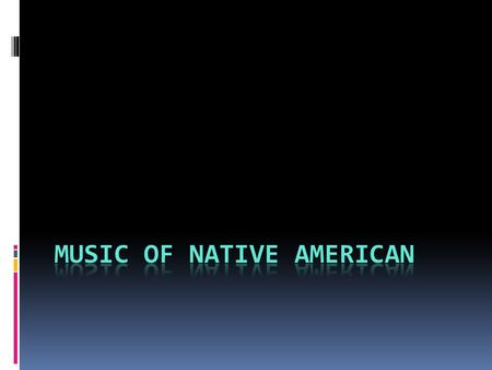 ABOUT THEIR MUSIC  The music of Native North Americans is primarily a vocal art, usually choral, although some nations favor solo singing.  Various.
