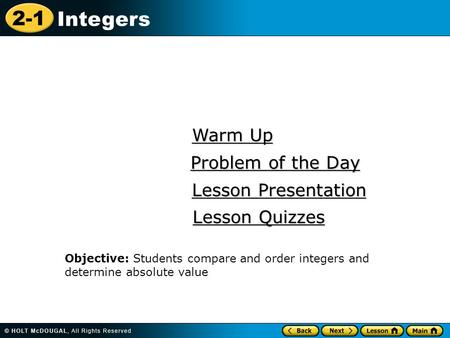 2-1 Integers Warm Up Warm Up Lesson Presentation Lesson Presentation Problem of the Day Problem of the Day Lesson Quizzes Lesson Quizzes Objective: Students.