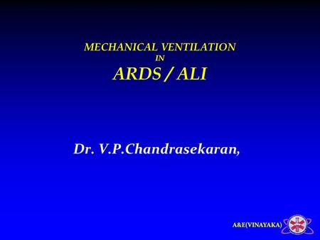 A&E(VINAYAKA) MECHANICAL VENTILATION IN ARDS / ALI Dr. V.P.Chandrasekaran,