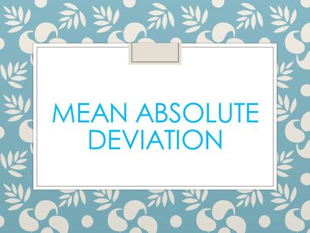 MEAN ABSOLUTE DEVIATION. Vocabulary  Deviation: The distance that two points are separated from each other.  Deviation from the mean : How far the data.