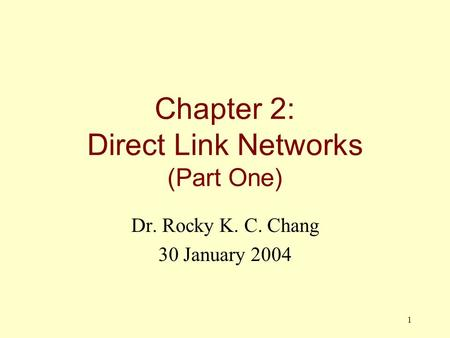 1 Chapter 2: Direct Link Networks (Part One) Dr. Rocky K. C. Chang 30 January 2004.