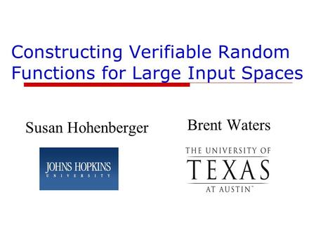 Constructing Verifiable Random Functions for Large Input Spaces Brent Waters Susan Hohenberger.