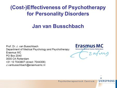 (Cost-)Effectiveness of Psychotherapy for Personality Disorders Jan van Busschbach Prof. Dr. J. van Busschbach Department of Medical Psychology and Psychotherapy.