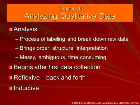 © 2006 by The McGraw-Hill Companies, Inc. All rights reserved. 1 Chapter 16 Analyzing Qualitative Data Analysis –Process of labeling and break down raw.