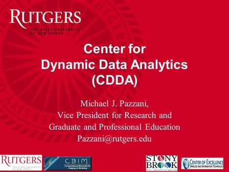 Center for Dynamic Data Analytics (CDDA) Michael J. Pazzani, Vice President for Research and Graduate and Professional Education