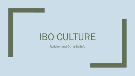 IBO CULTURE Religion and Other Beliefs. Spirituality ■The universe is divided into two levels –The natural level (human world) –The spiritual level (gods,